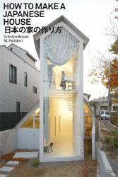 How to Make a Japanese House : 21 Small and Exceptional Homes in Japan